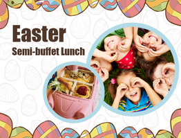 Easter Semi-buffet Lunch
